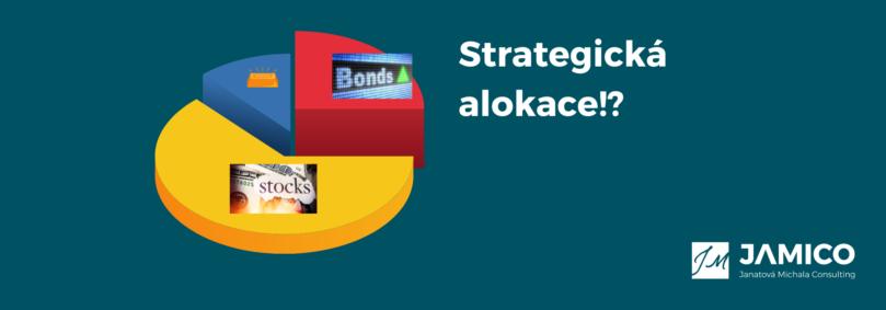 Strategickou alokací k investičnímu úspěchu.